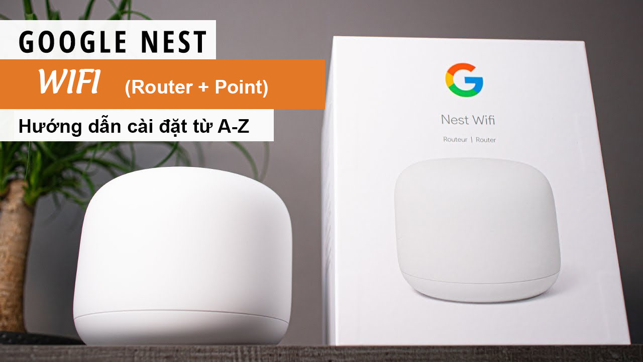 Huong Dan Cai Dat Google Nest Wifi